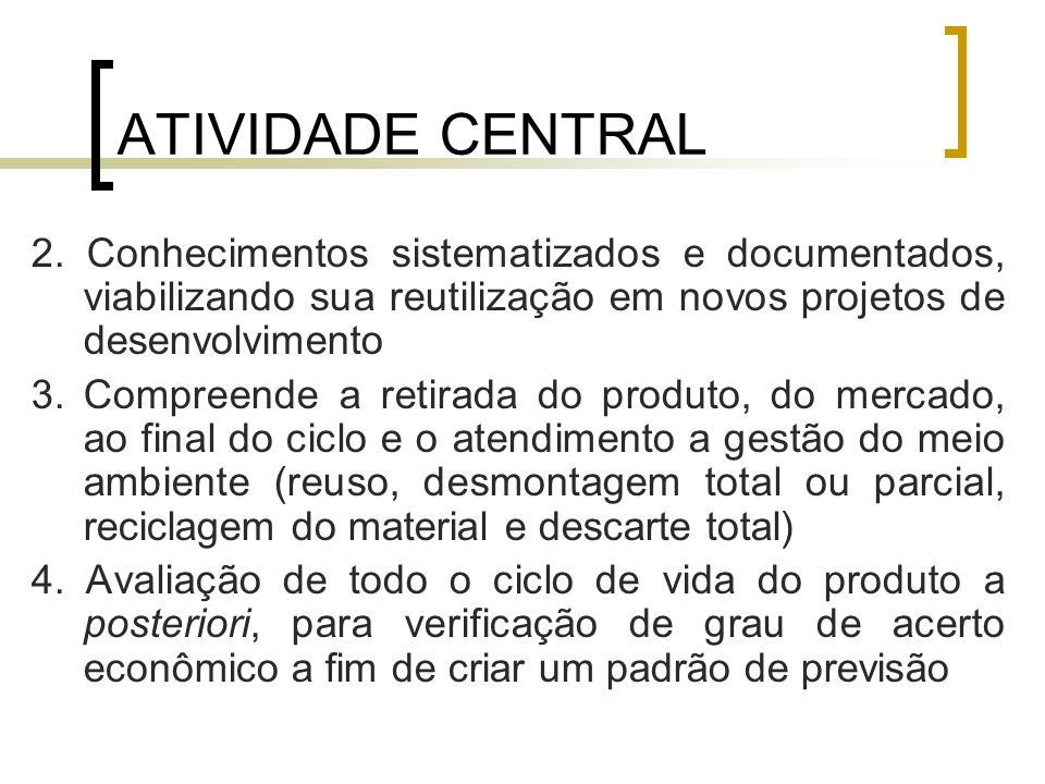 ATIVIDADE CENTRAL 2. Conhecimentos sistematizados e documentados, viabilizando sua reutilização em novos projetos de desenvolvimento.