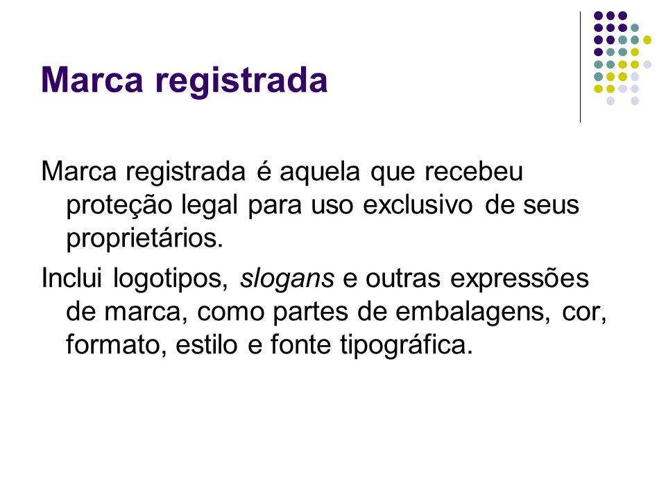 Marca registrada Marca registrada é aquela que recebeu proteção legal para uso exclusivo de seus proprietários.