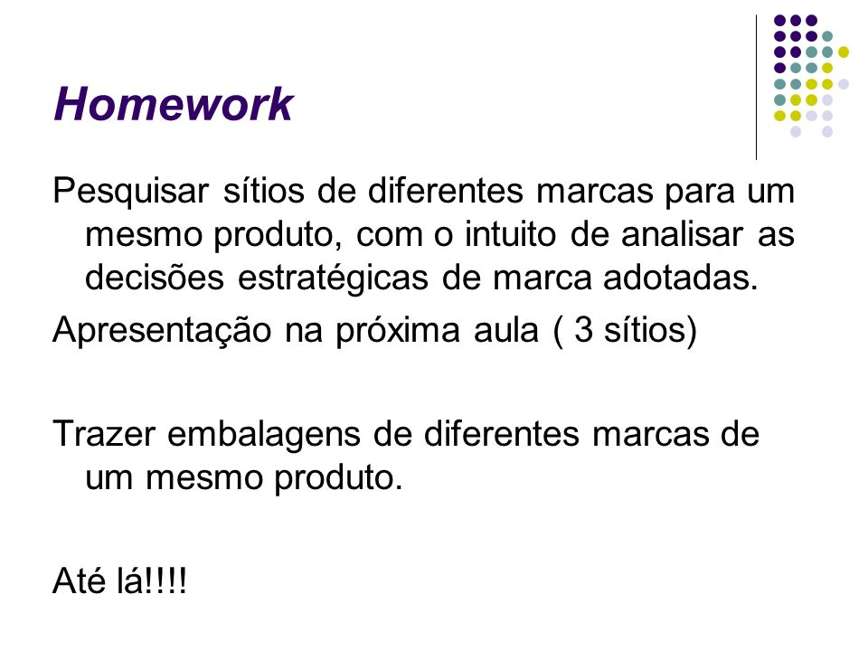 Homework Pesquisar sítios de diferentes marcas para um mesmo produto, com o intuito de analisar as decisões estratégicas de marca adotadas.
