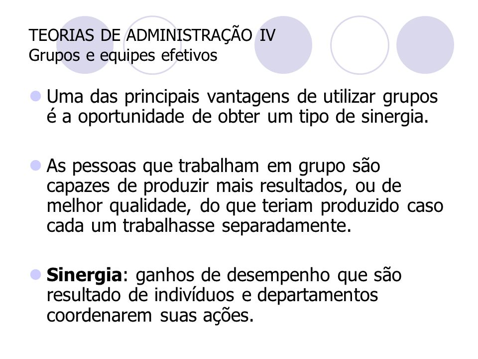 TEORIAS DE ADMINISTRAÇÃO IV Grupos e equipes efetivos
