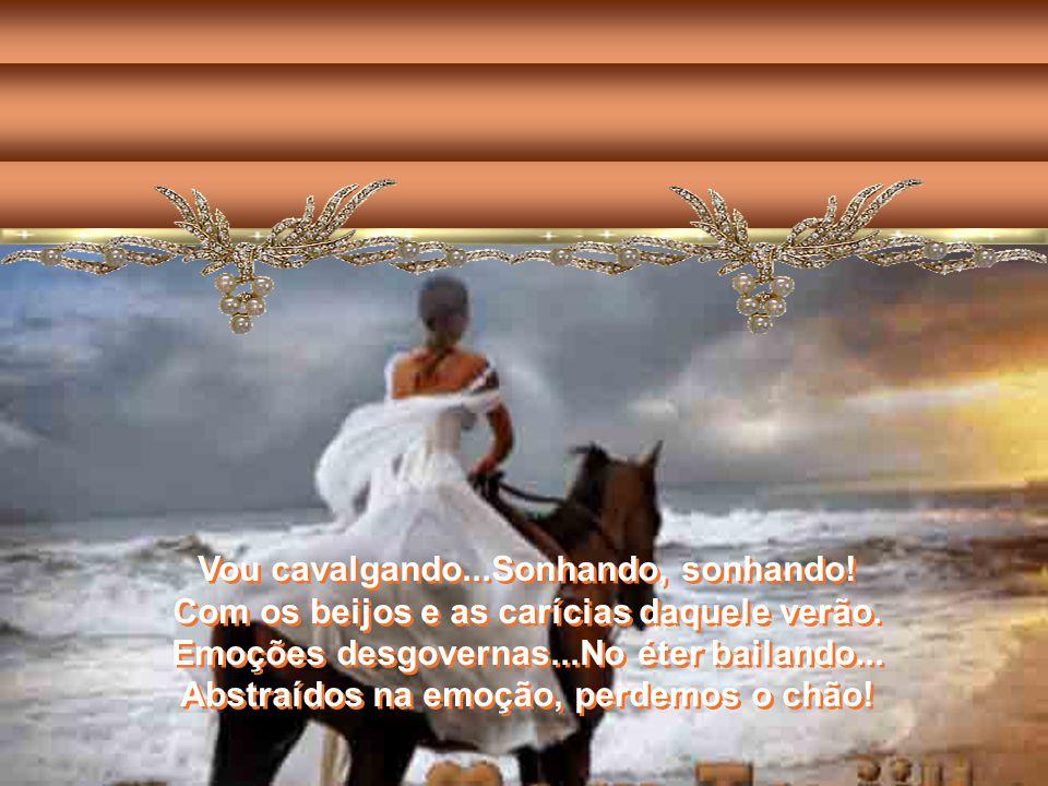 Vou cavalgando...Sonhando, sonhando!