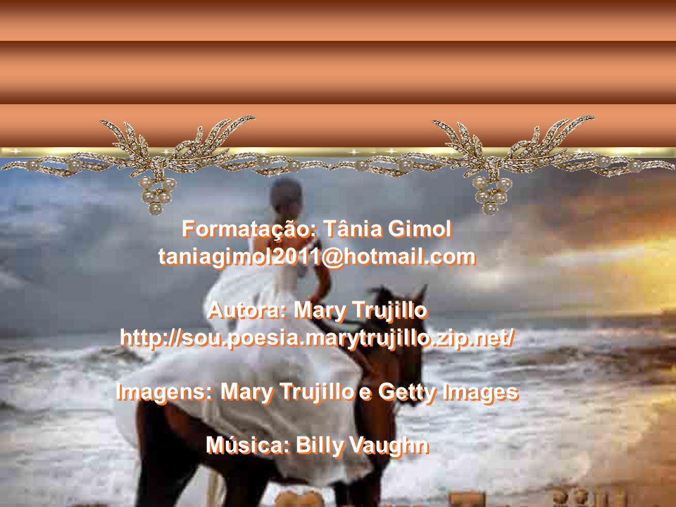 Formatação: Tânia Gimol Imagens: Mary Trujillo e Getty Images