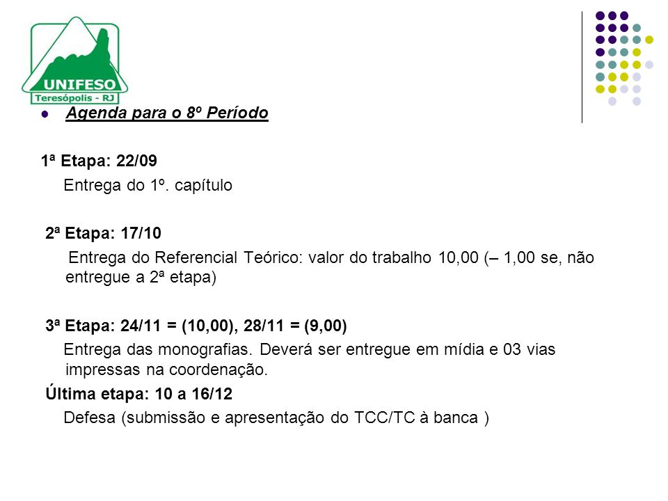 Agenda para o 8º Período 1ª Etapa: 22/09. Entrega do 1º. capítulo. 2ª Etapa: 17/10.