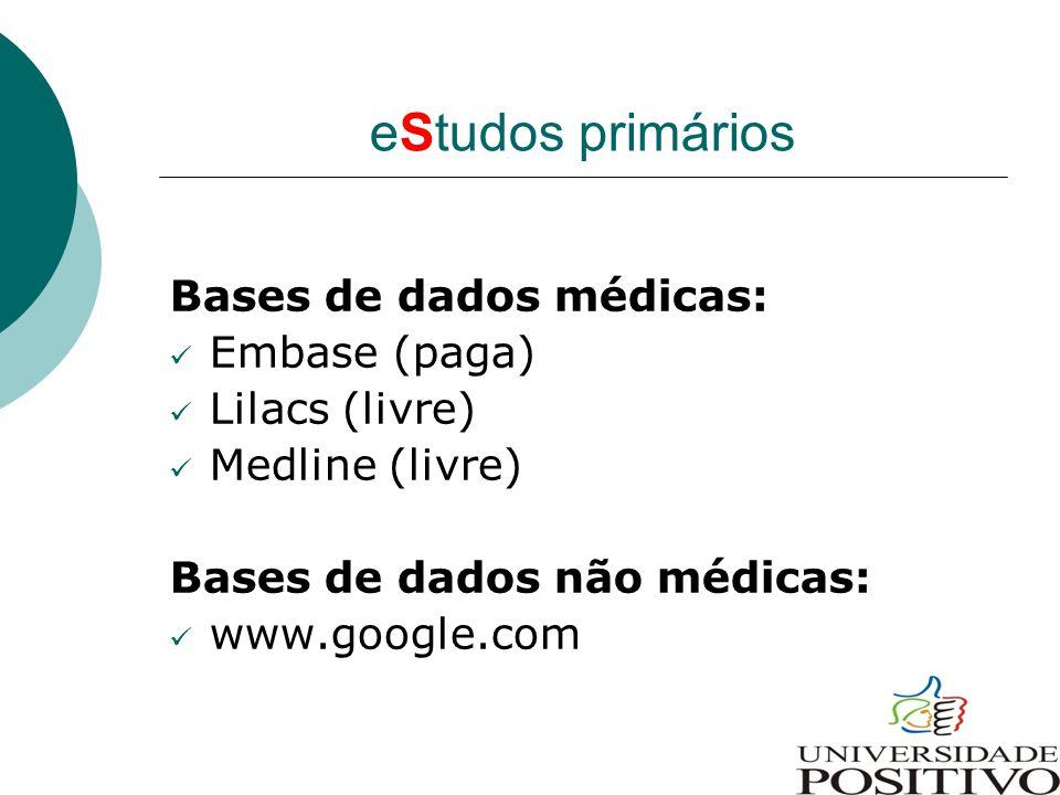 eStudos primários Bases de dados médicas: Embase (paga) Lilacs (livre)