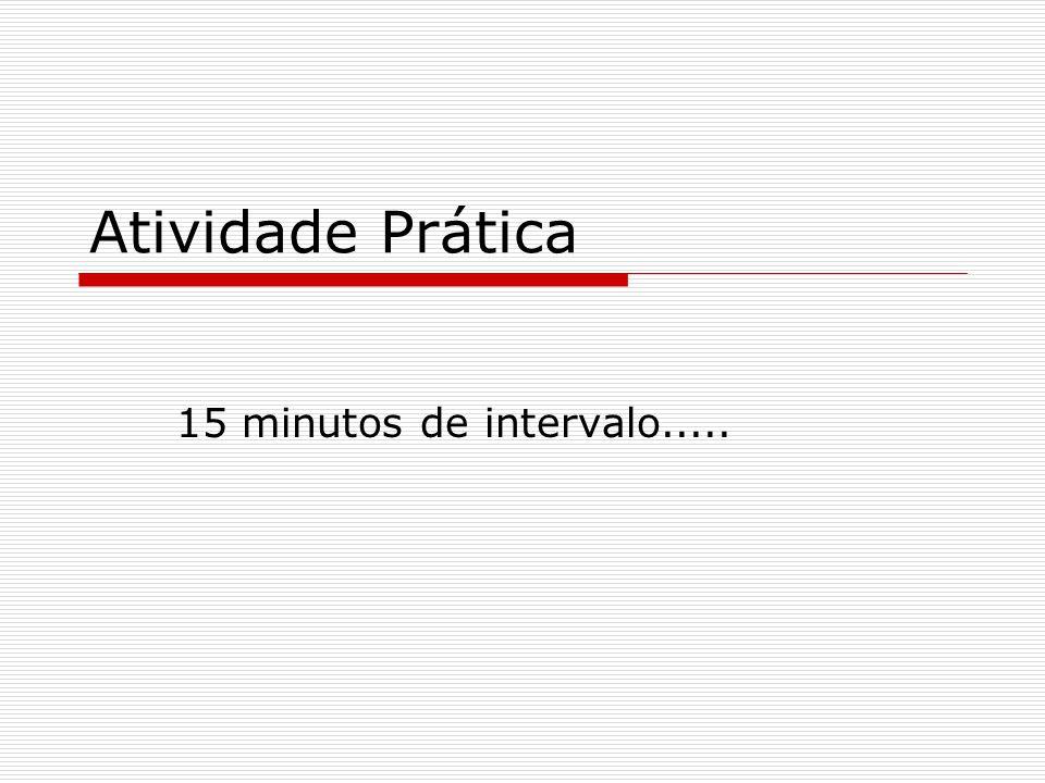 Atividade Prática 15 minutos de intervalo.....