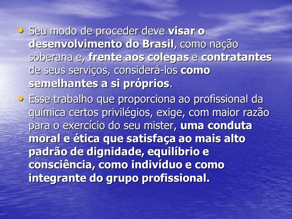 Seu modo de proceder deve visar o desenvolvimento do Brasil, como nação soberana e, frente aos colegas e contratantes de seus serviços, considerá-los como semelhantes a si próprios.