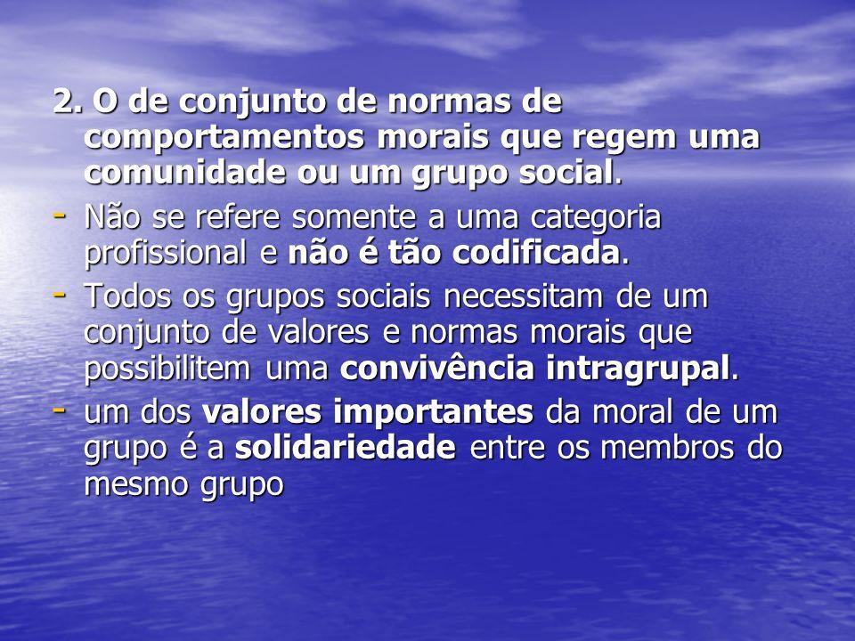 2. O de conjunto de normas de comportamentos morais que regem uma comunidade ou um grupo social.