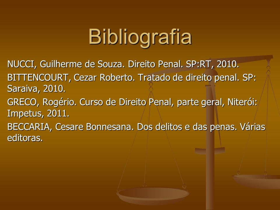 Bibliografia NUCCI, Guilherme de Souza. Direito Penal. SP:RT, 2010.
