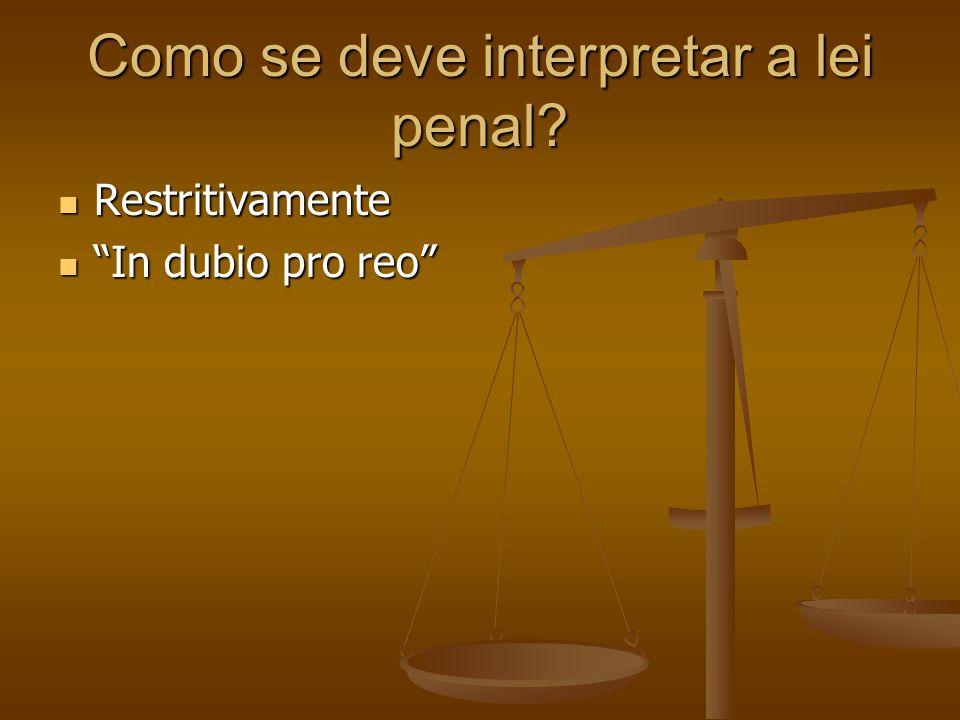 Como se deve interpretar a lei penal