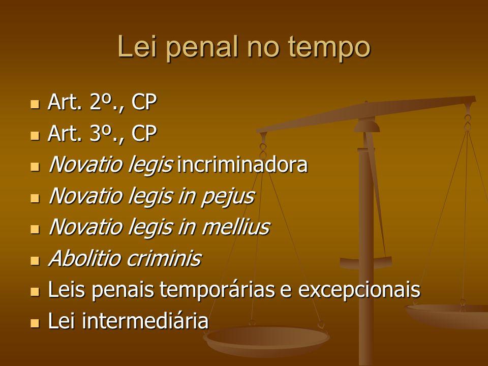 Lei penal no tempo Art. 2º., CP Art. 3º., CP