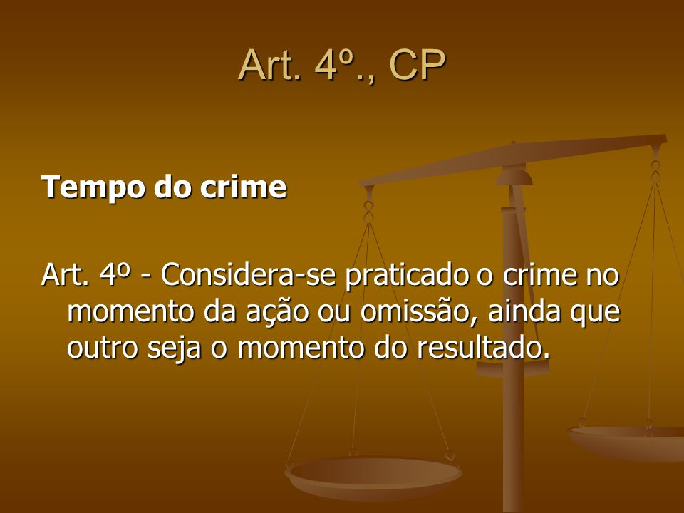 Art. 4º., CP Tempo do crime. Art.