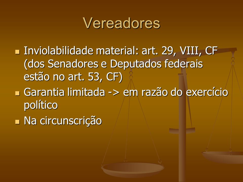 Vereadores Inviolabilidade material: art. 29, VIII, CF (dos Senadores e Deputados federais estão no art. 53, CF)