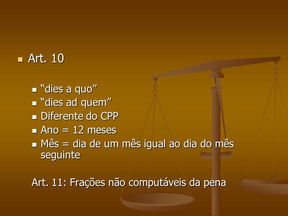 Art. 10 dies a quo dies ad quem Diferente do CPP Ano = 12 meses