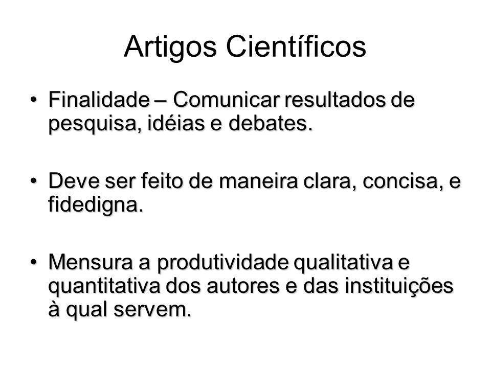 Artigos Científicos Finalidade – Comunicar resultados de pesquisa, idéias e debates. Deve ser feito de maneira clara, concisa, e fidedigna.