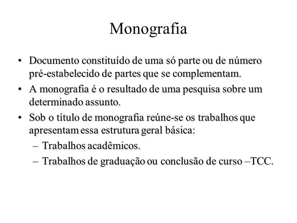 Monografia Documento constituído de uma só parte ou de número pré-estabelecido de partes que se complementam.