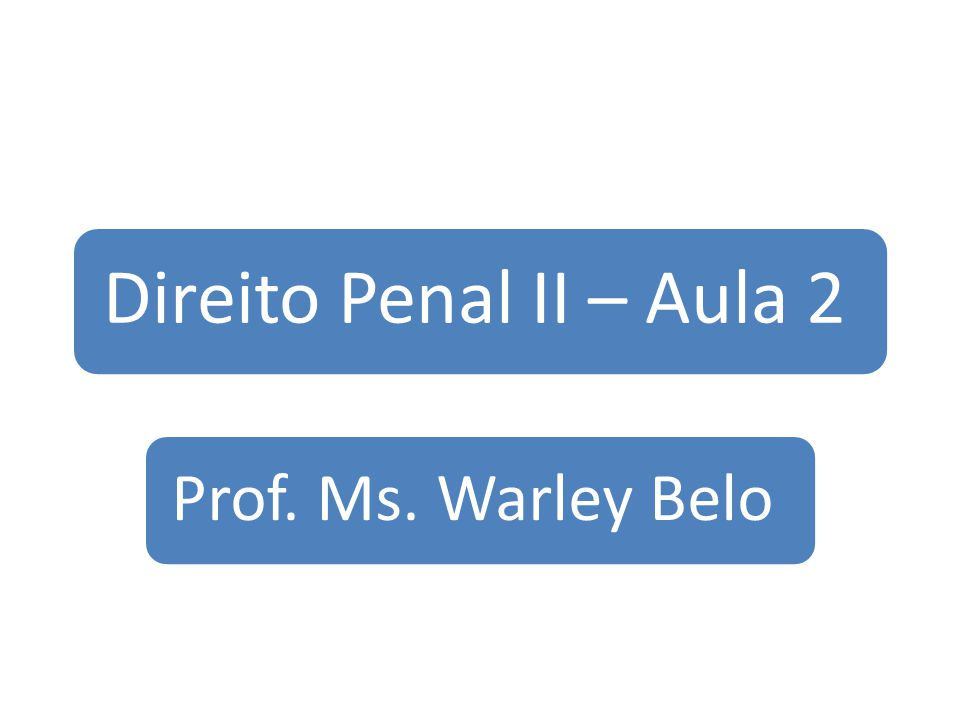 Direito Penal II – Aula 2 Prof. Ms. Warley Belo