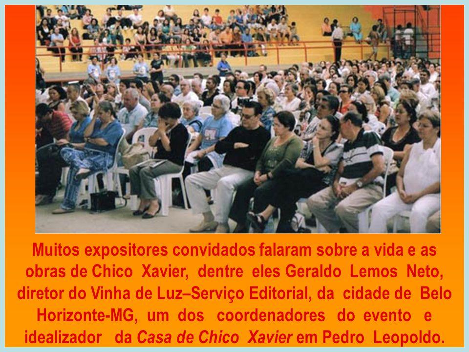 Muitos expositores convidados falaram sobre a vida e as obras de Chico Xavier, dentre eles Geraldo Lemos Neto, diretor do Vinha de Luz–Serviço Editorial, da cidade de Belo Horizonte-MG, um dos coordenadores do evento e idealizador da Casa de Chico Xavier em Pedro Leopoldo.