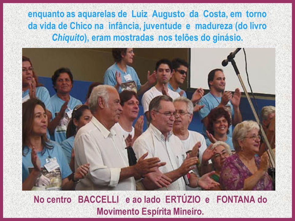 enquanto as aquarelas de Luiz Augusto da Costa, em torno da vida de Chico na infância, juventude e madureza (do livro Chiquito), eram mostradas nos telões do ginásio.