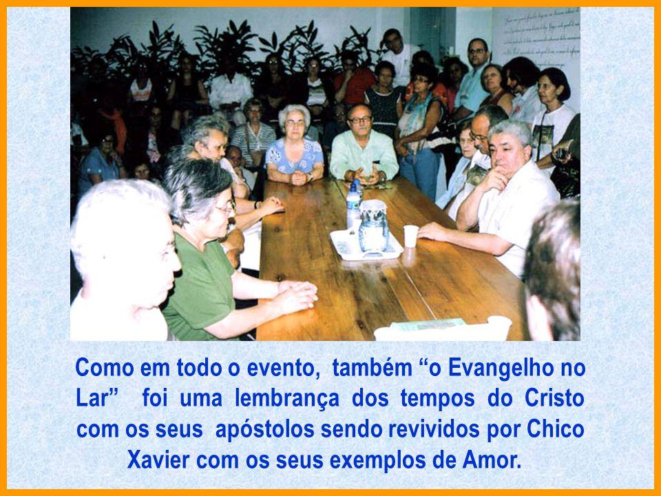 Como em todo o evento, também o Evangelho no Lar foi uma lembrança dos tempos do Cristo com os seus apóstolos sendo revividos por Chico Xavier com os seus exemplos de Amor.