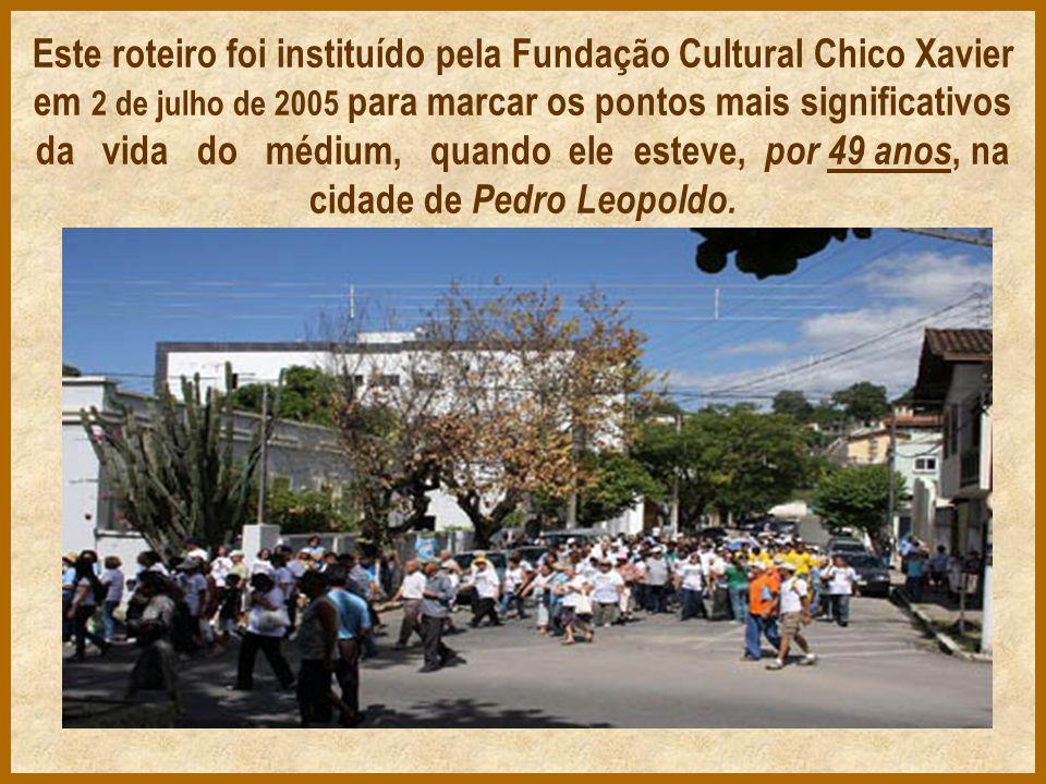 Este roteiro foi instituído pela Fundação Cultural Chico Xavier em 2 de julho de 2005 para marcar os pontos mais significativos da vida do médium, quando ele esteve, por 49 anos, na cidade de Pedro Leopoldo.