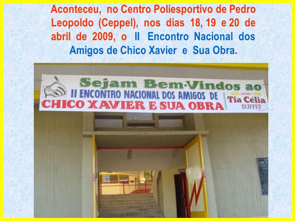 Aconteceu, no Centro Poliesportivo de Pedro Leopoldo (Ceppel), nos dias 18, 19 e 20 de abril de 2009, o II Encontro Nacional dos Amigos de Chico Xavier e Sua Obra.