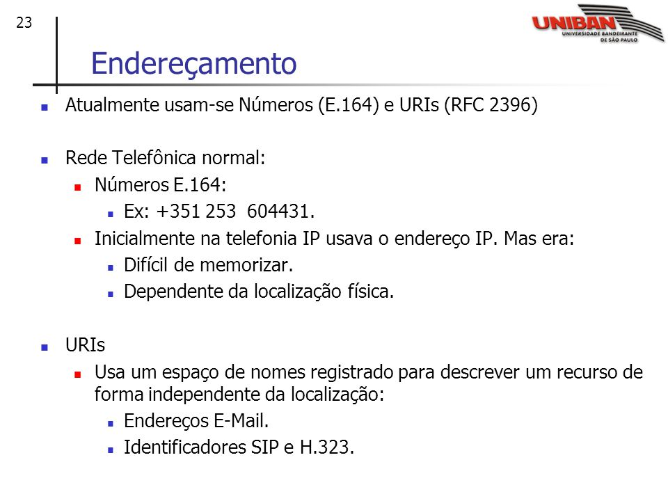 Endereçamento Atualmente usam-se Números (E.164) e URIs (RFC 2396)