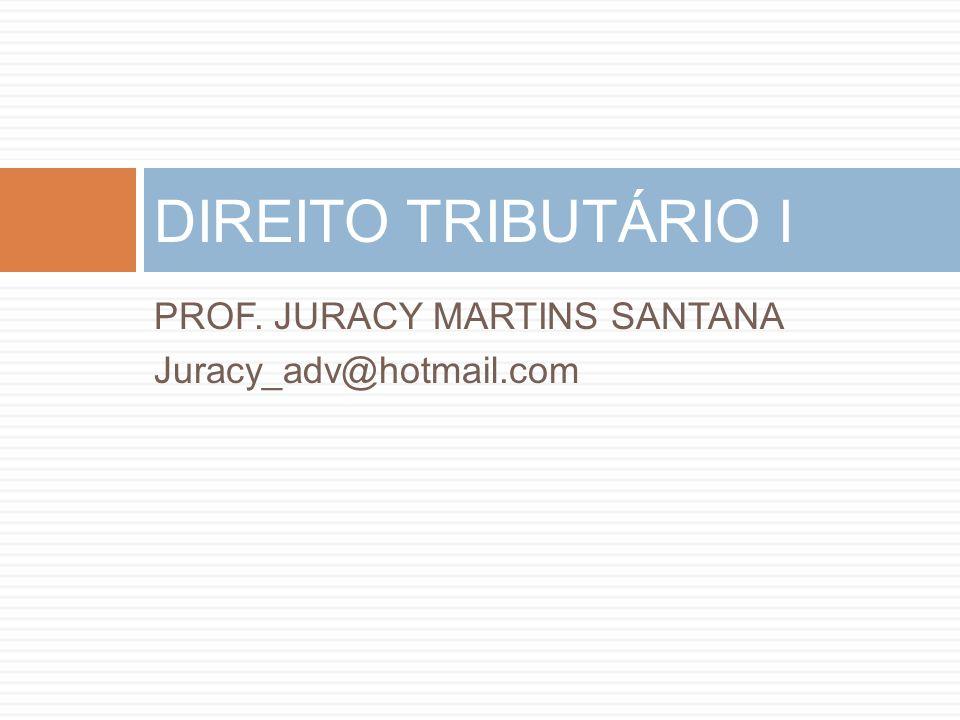 DIREITO TRIBUTÁRIO I PROF. JURACY MARTINS SANTANA
