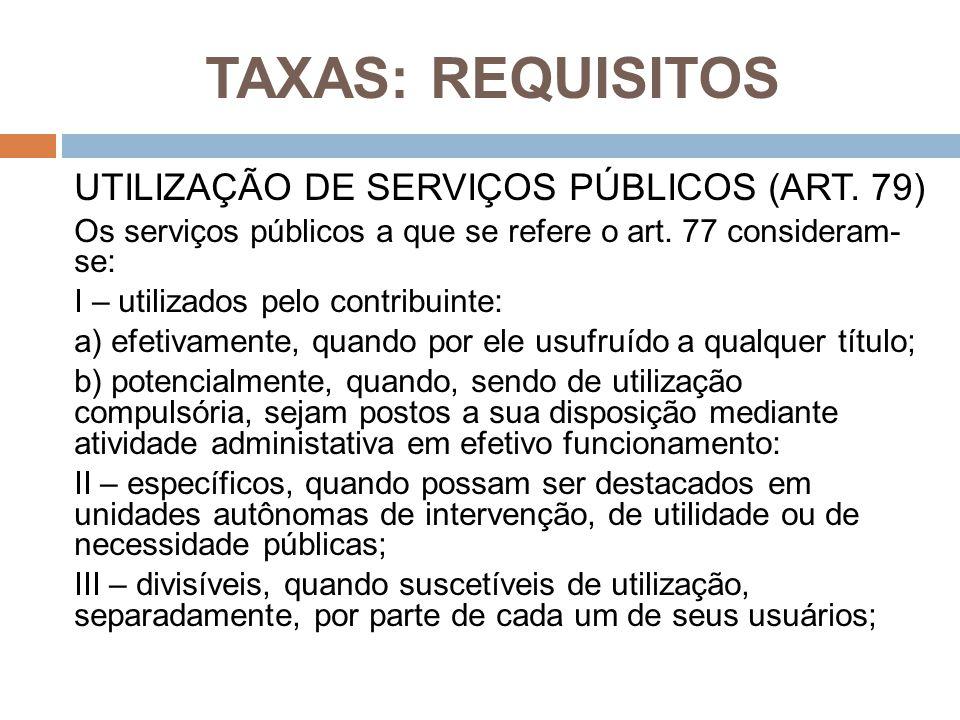 TAXAS: REQUISITOS UTILIZAÇÃO DE SERVIÇOS PÚBLICOS (ART. 79)