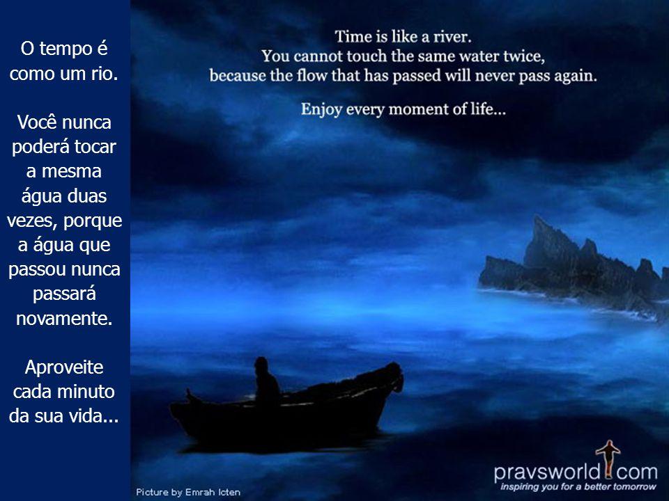 Aproveite cada minuto da sua vida...