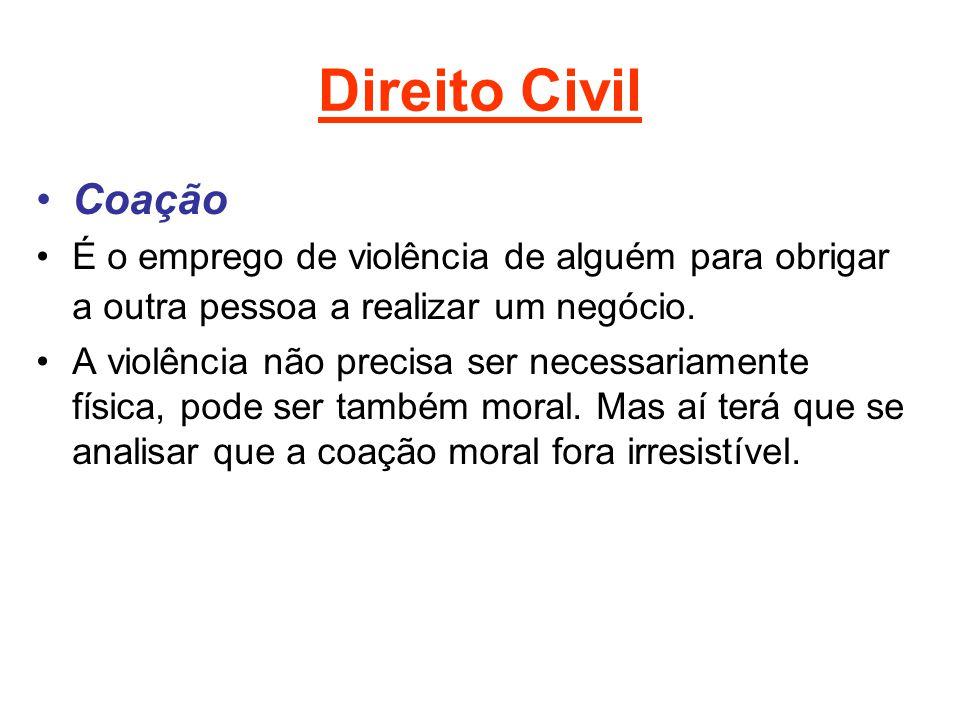 Direito Civil Coação. É o emprego de violência de alguém para obrigar a outra pessoa a realizar um negócio.