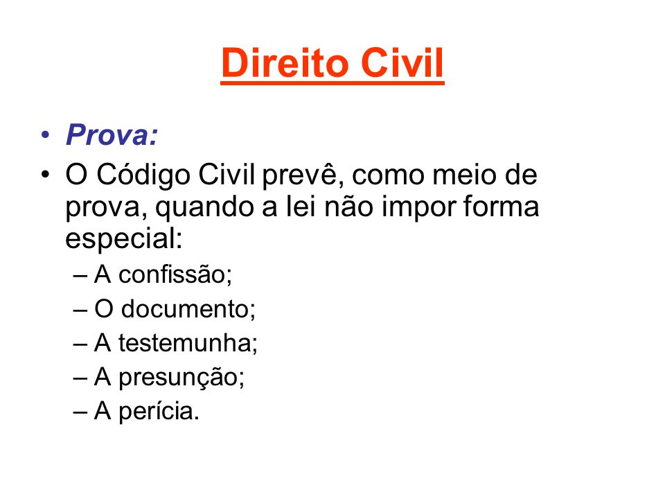 Direito Civil Prova: O Código Civil prevê, como meio de prova, quando a lei não impor forma especial: