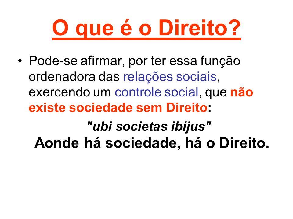ubi societas ibijus Aonde há sociedade, há o Direito.