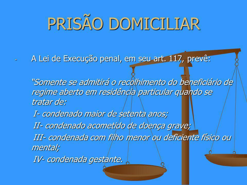 PRISÃO DOMICILIAR A Lei de Execução penal, em seu art. 117, prevê: