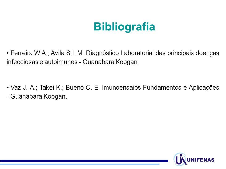 Bibliografia Ferreira W.A.; Avila S.L.M. Diagnóstico Laboratorial das principais doenças infecciosas e autoimunes - Guanabara Koogan.