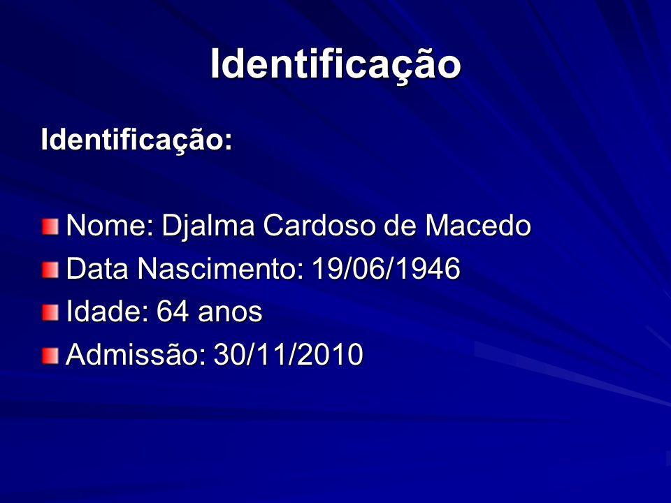 Identificação Identificação: Nome: Djalma Cardoso de Macedo