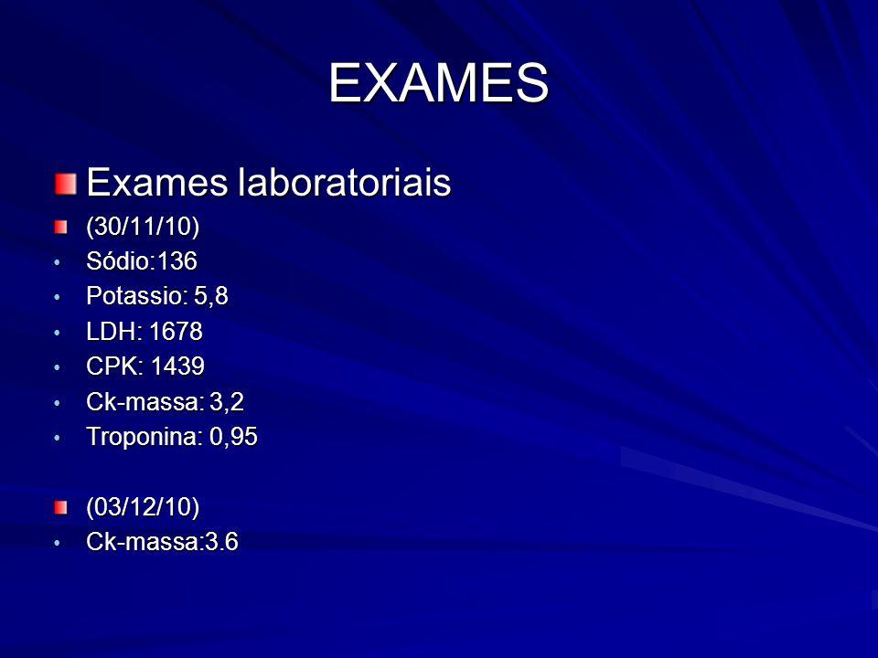 EXAMES Exames laboratoriais (30/11/10) Sódio:136 Potassio: 5,8