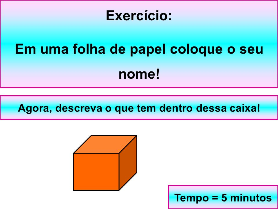 Exercício: Em uma folha de papel coloque o seu nome!