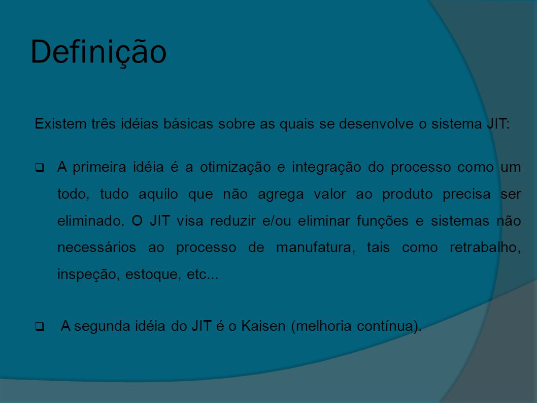 Definição Existem três idéias básicas sobre as quais se desenvolve o sistema JIT:
