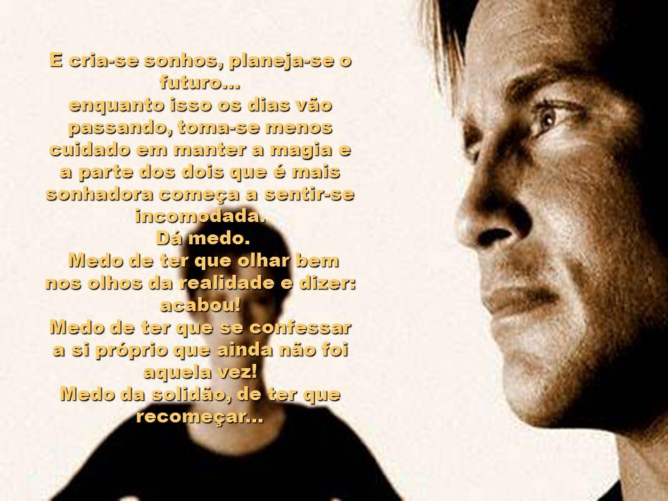 E cria-se sonhos, planeja-se o futuro...