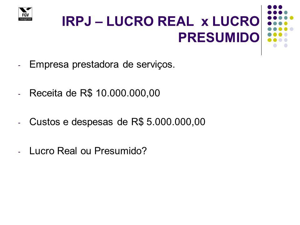 IRPJ – LUCRO REAL x LUCRO PRESUMIDO