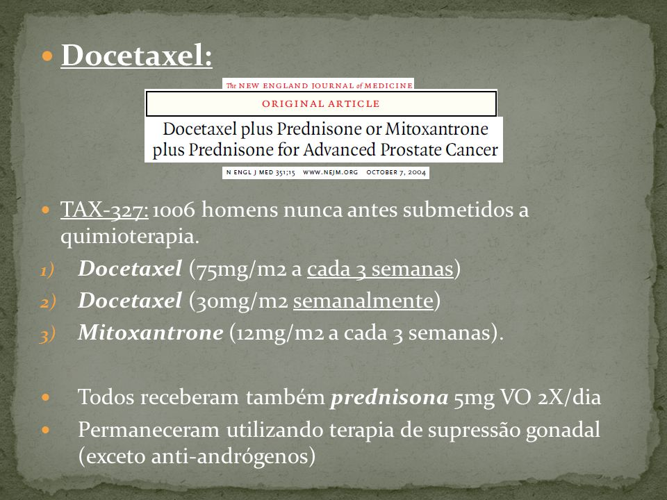 Docetaxel: TAX-327: 1006 homens nunca antes submetidos a quimioterapia. Docetaxel (75mg/m2 a cada 3 semanas)