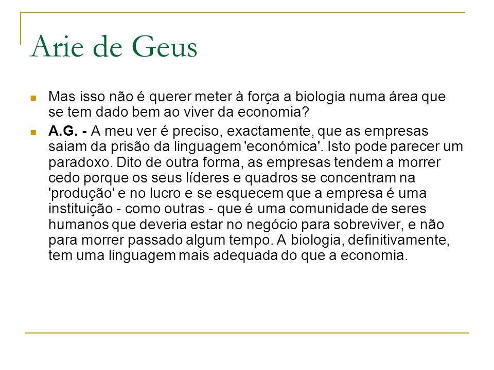 Arie de Geus Mas isso não é querer meter à força a biologia numa área que se tem dado bem ao viver da economia