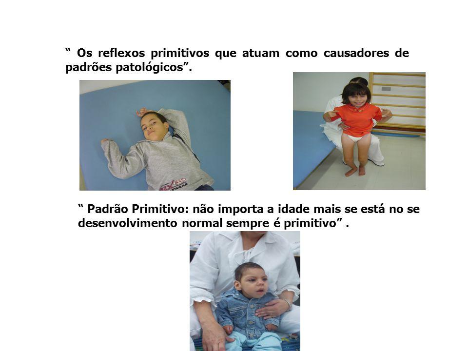 Os reflexos primitivos que atuam como causadores de padrões patológicos .