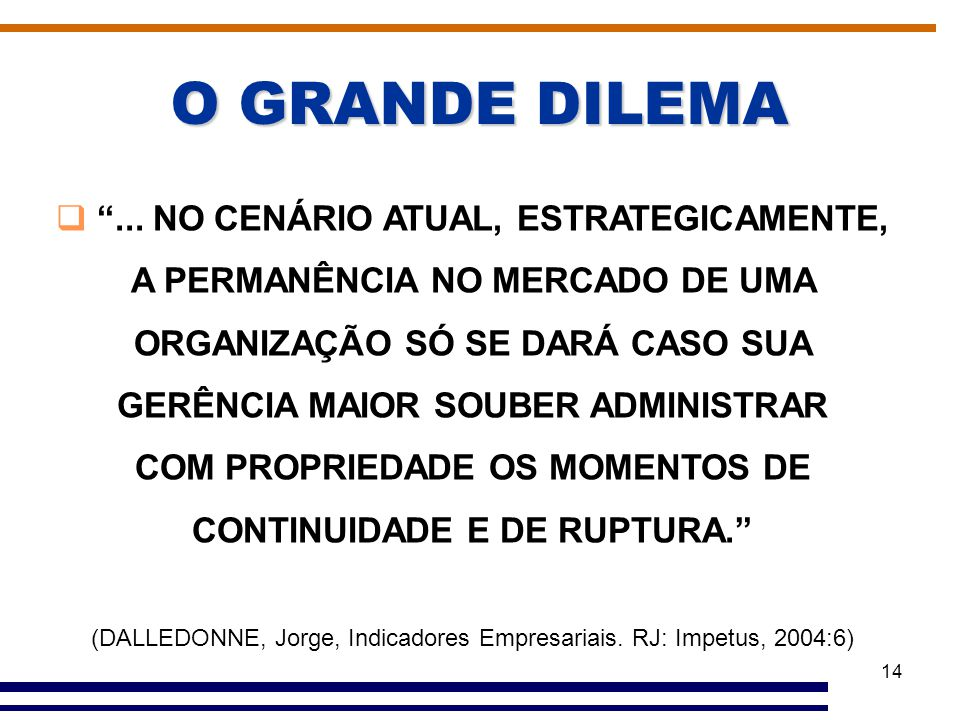 (DALLEDONNE, Jorge, Indicadores Empresariais. RJ: Impetus, 2004:6)