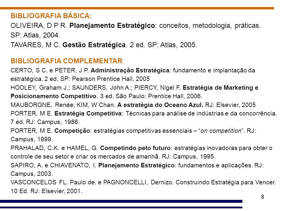TAVARES, M C. Gestão Estratégica. 2 ed. SP: Atlas, 2005.