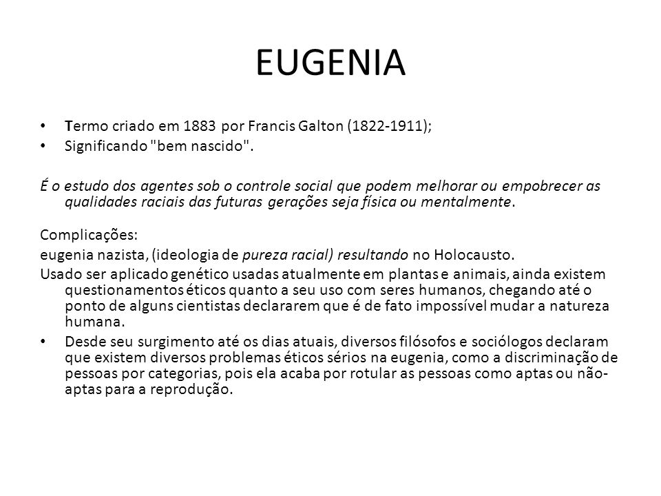 EUGENIA Termo criado em 1883 por Francis Galton (1822-1911);