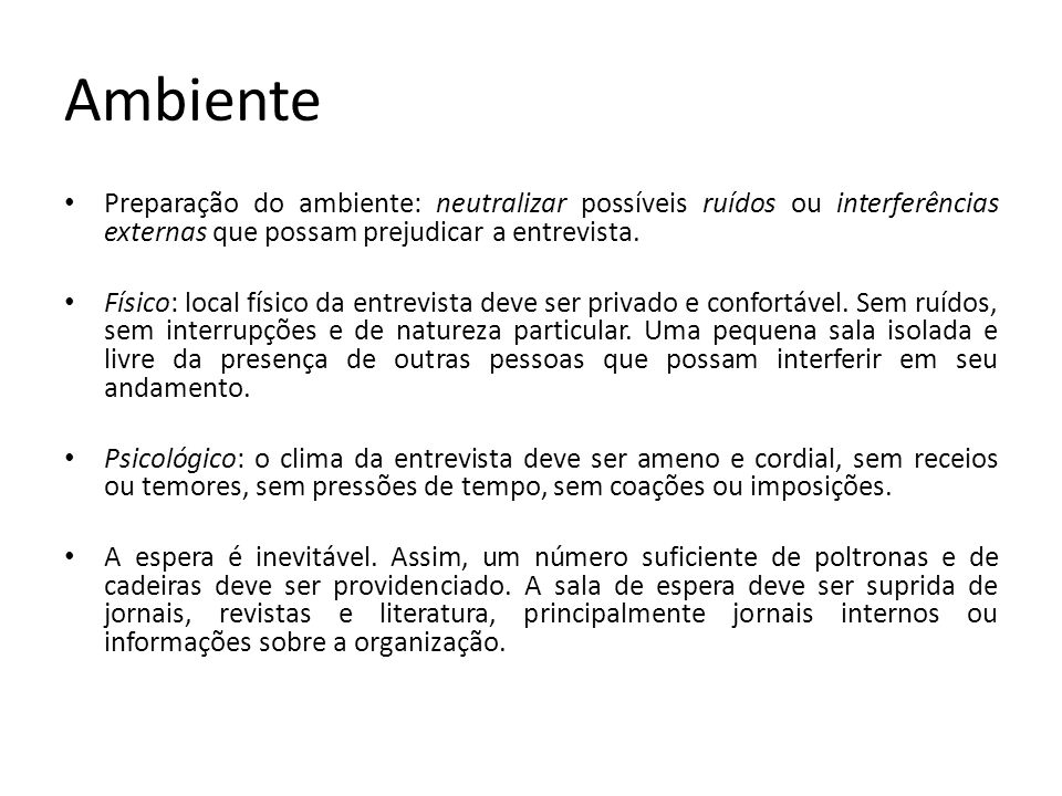 Ambiente Preparação do ambiente: neutralizar possíveis ruídos ou interferências externas que possam prejudicar a entrevista.