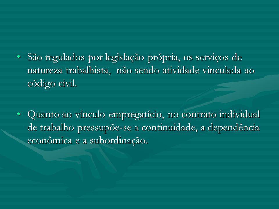 São regulados por legislação própria, os serviços de natureza trabalhista, não sendo atividade vinculada ao código civil.