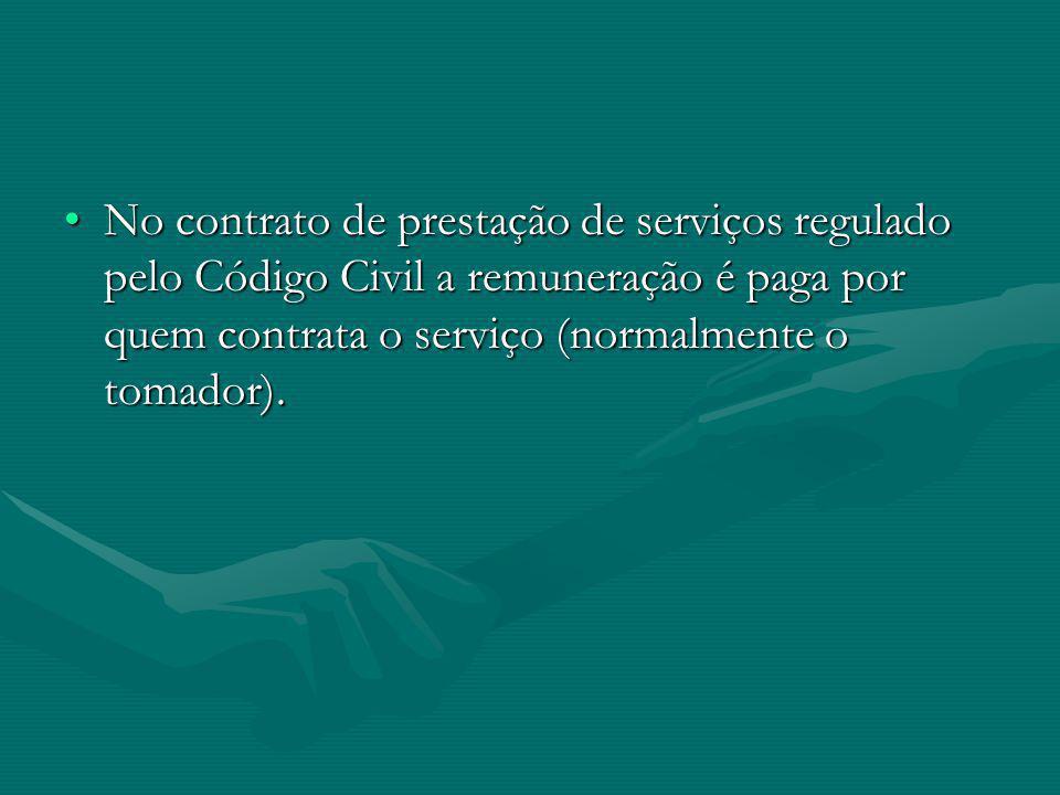 No contrato de prestação de serviços regulado pelo Código Civil a remuneração é paga por quem contrata o serviço (normalmente o tomador).