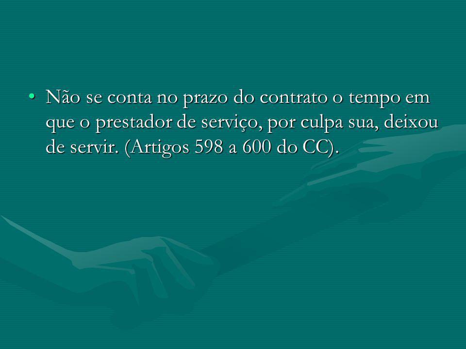 Não se conta no prazo do contrato o tempo em que o prestador de serviço, por culpa sua, deixou de servir.